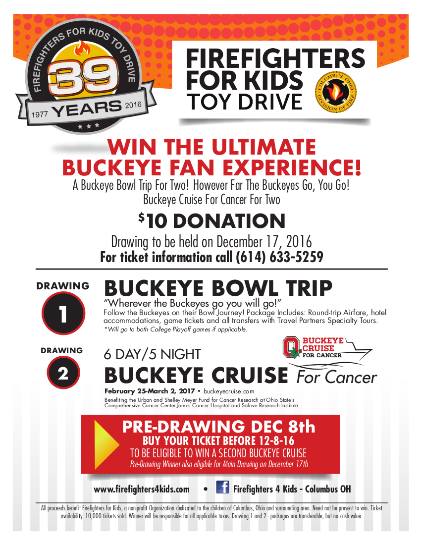 WIN THE ULTIMATE BUCKEYE FAN EXPERIENCE! A Buckeye Bowl Trip For Two! However Far The Buckeyes Go, You Go! Buckeye Cruise For Cancer For Two $10 DONATION Drawing to be held on December 17, 2016